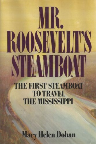 Mr. Roosevelt's Steamboat: The First Steamboat to Travel the Mississippi: Dohan, Mary Helen