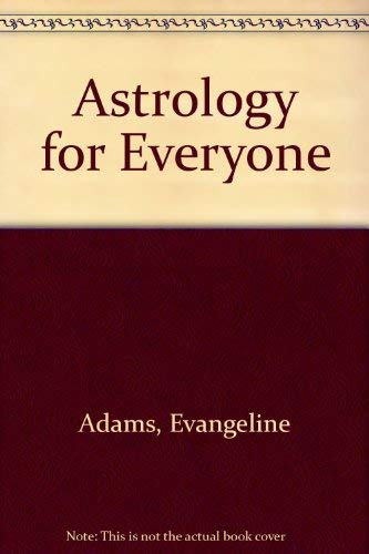 Astrology for Everyone (A Dodd, Mead quality: Adams, Evangeline