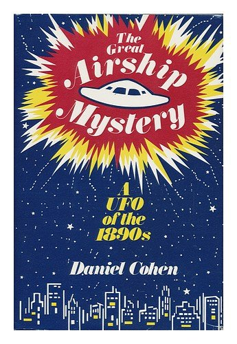 The Great Airship Mystery: A UFO of the 1890s: Cohen, Daniel