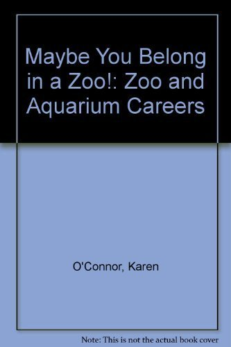 Maybe You Belong in a Zoo!: Zoo and Aquarium Careers: O'Connor, Karen