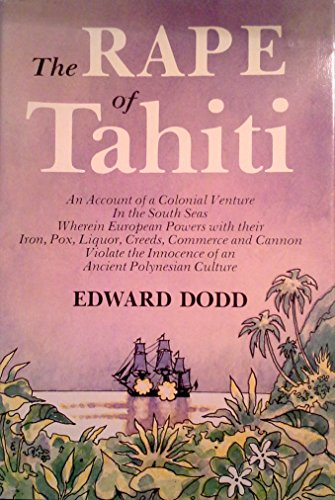 The rape of Tahiti: A typical Nineteenth-Century colonial venture wherein several European powers ...