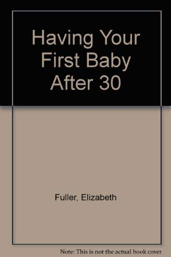9780396081548: Having Your First Baby After 30