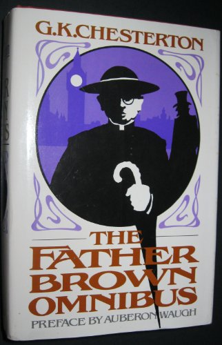 The Father Brown Omnibus; with a Preface: G. K. Chesterton
