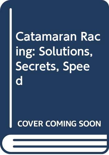 9780396082019: Catamaran Racing: Solutions, Secrets, Speed