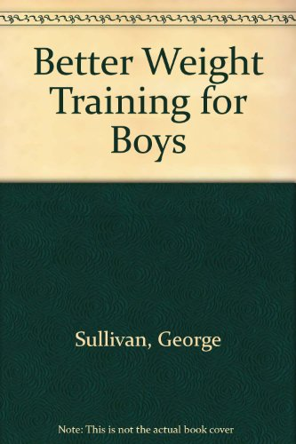 9780396082934: Better Weight Training for Boys