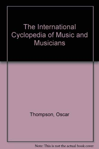 The International Cyclopedia of Music and Musicians: Oscar Thompson; Editor-Bruce