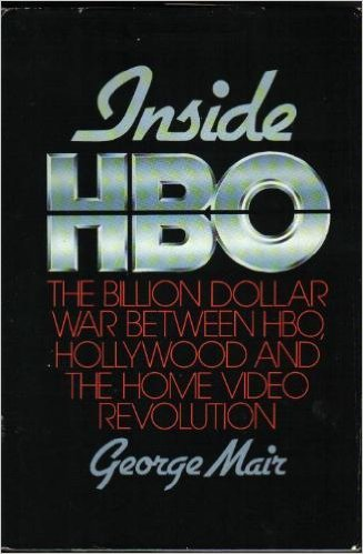 Inside Hbo: The Billion Dollar War Between Hbo, Hollywood, and the Home Video Revolution: George ...