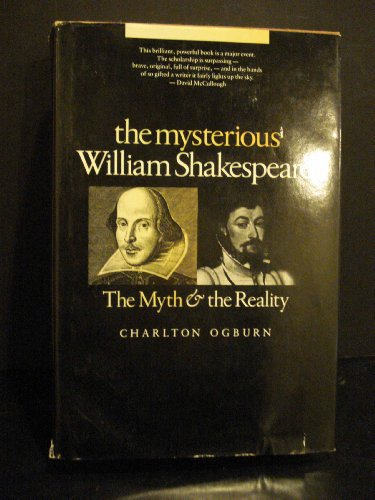 The mysterious William Shakespeare: The myth and the reality: Ogburn, Charlton