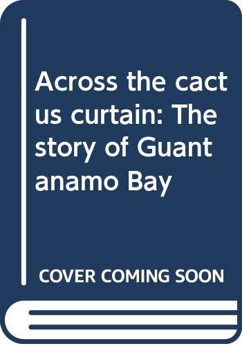 9780396084624: Across the cactus curtain: The story of Guantanamo Bay