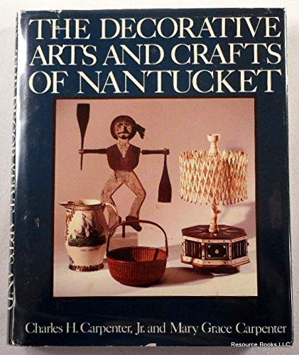 The Decorative Arts and Crafts of Nantucket: Carpenter, Charles H. Jr. & Mary G. Carpenter