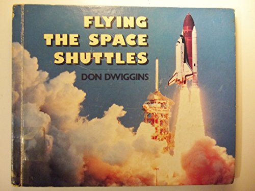 Flying the Space Shuttles . Illustrated with Photographs.: Dwiggins, Don: