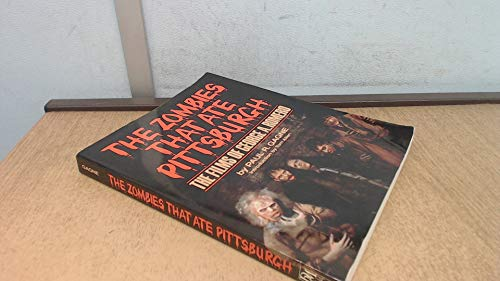 The Zombies That Ate Pittsburg: The Films of George A. Romero: Paul R. Gagne