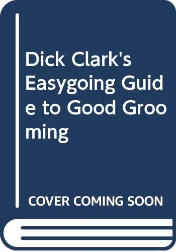 9780396085256: Dick Clark's Easygoing Guide to Good Grooming