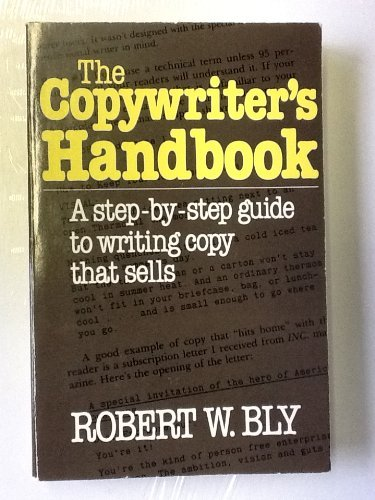 The Copywriter's Handbook: A Step-By-Step Guide to Writing Copy That Sells: Bly, Robert W.