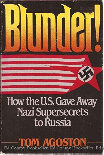 Blunder! How the U. S. Gave Away Nazi Superscrets to Russia -1st Edition/1st Printing