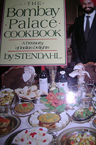 The Bombay Palace Cookbook: A Treasury of: Stendahl
