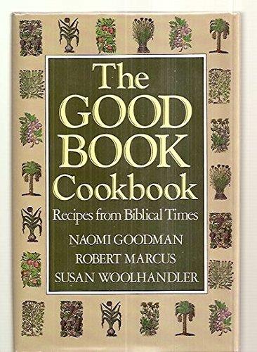 The Good Book Cookbook/Recipes from Biblical Times: Goodman, Naomi; Marcus, Robert; ...