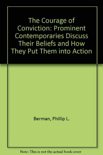 The Courage Of Conviction: Prominent Contemporaries Discuss Their Beliefs And How They Put Them Into