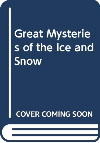 Great Mysteries of the Ice and Snow: Dolan, Edward F.