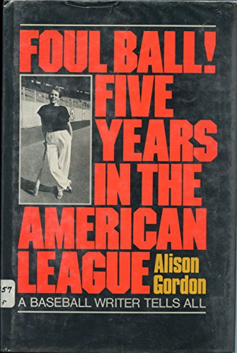 Foul Ball!: Five Years in the American League A Baseball Writer Tells All