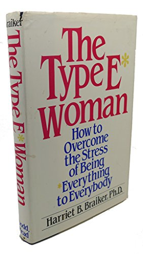 The Type E Woman: How to Overcome the Stress of Being Everything to Everybody: Braiker, Harriet B.