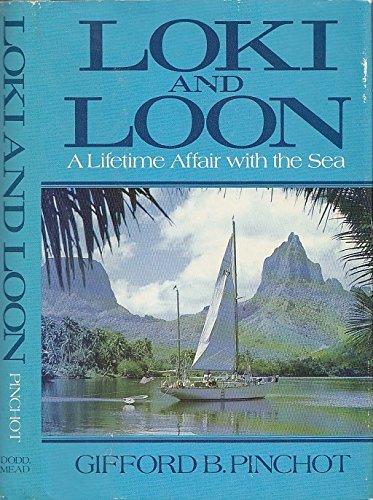 LOKI AND LOON : a Lifetime Affair with the Sea: Pinchot, Gifford B.
