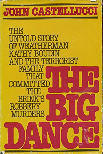 9780396087137: Big Dance: The Untold Story of Weather-Man Kathy Boudin and the Terrorist Family That Committed the Brinks Robbery Murders