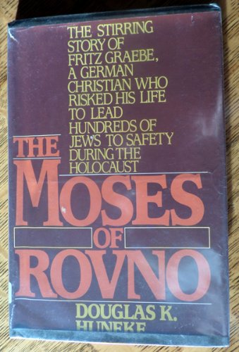 9780396087144: The Moses of Rovno: The Stirring Story of Fritz Graebe, a German Christian Who Risked His Life to Lead Hundreds of Jews to Safety During the Holocaus