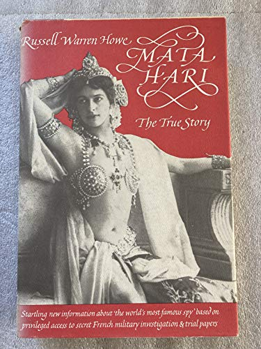 Mata Hari, the True Story: Howe, Russell Warren
