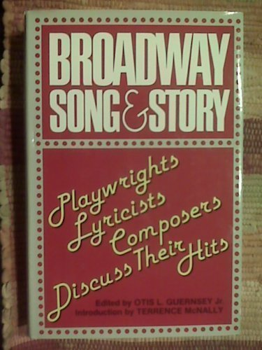 Broadway Song and Story: Playwrights/Lyricists/Composers Discuss Their Hits: Guernsey, Otis L. [...