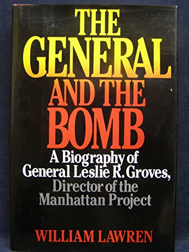 The General and the Bomb A Biography of General Leslie R. Groves, Director of the Manhattan Project...