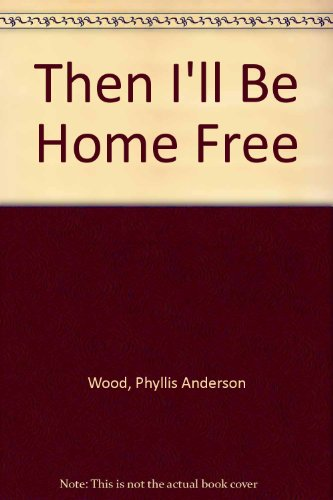 Then I'll Be Home Free (9780396087663) by Phyllis Anderson Wood