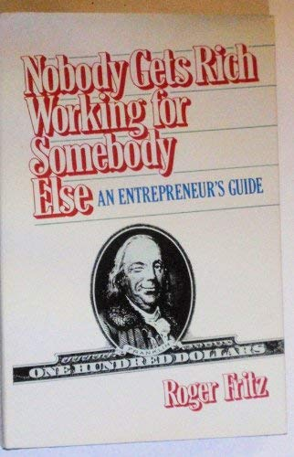 9780396088776: Nobody Gets Rich Working for Somebody Else: An Entrepreneurs Guide