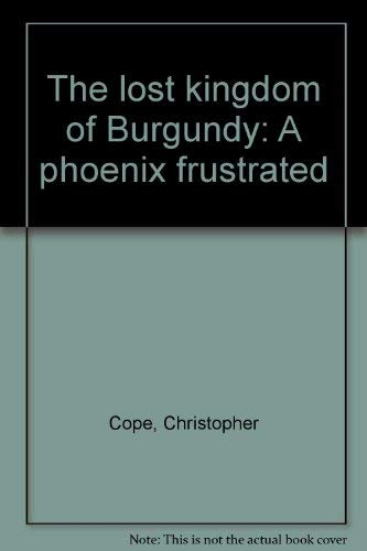 9780396089551: The lost kingdom of Burgundy: A phoenix frustrated