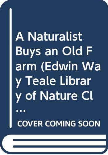 9780396090175: A Naturalist Buys an Old Farm (Edwin Way Teale Library of Nature Classics)