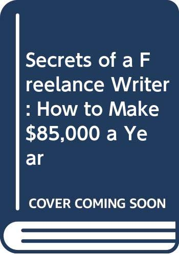 9780396090236: Secrets of a Freelance Writer: How to Make $85,000 a Year