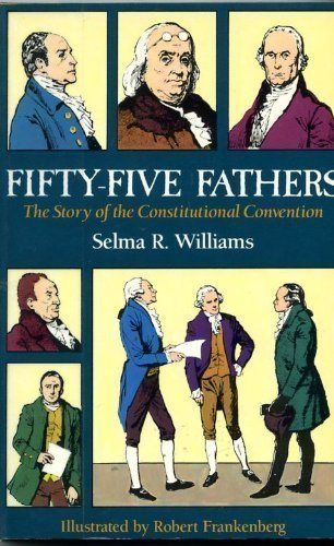 Fifty-Five Fathers: The Story of the Constitutional Convention: Williams, Selma R.