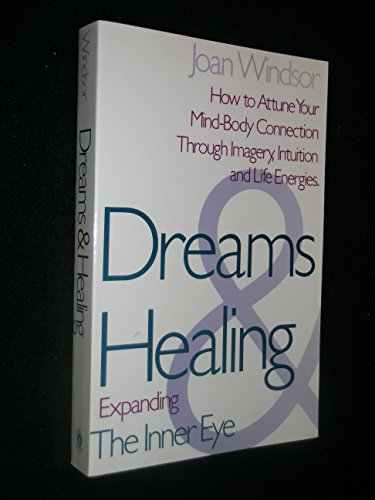 9780396091509: Dreams and Healing: Expanding the Inner Eye: How to Attune Your Mind-Body Connection Through Imagery, Intuition, and Life Energies