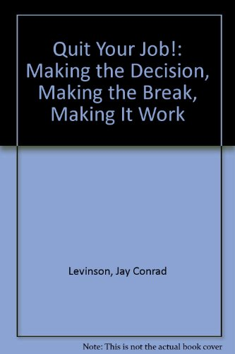 Quit Your Job!: Making the Decision, Making: Jay Conrad Levinson