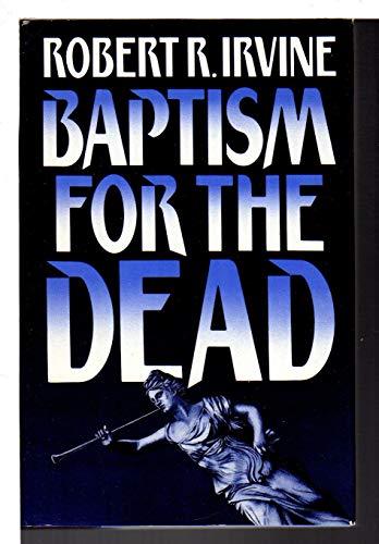 Baptism For The Dead: IRVINE, ROBERT R.