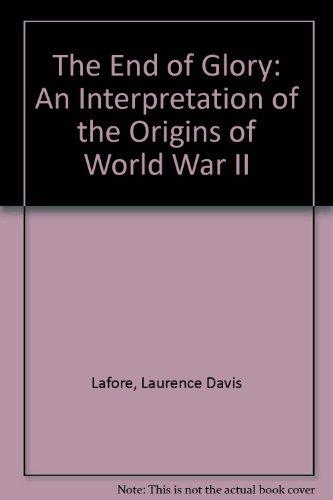 9780397006410: The End of Glory: An Interpretation of the Origins of World War II