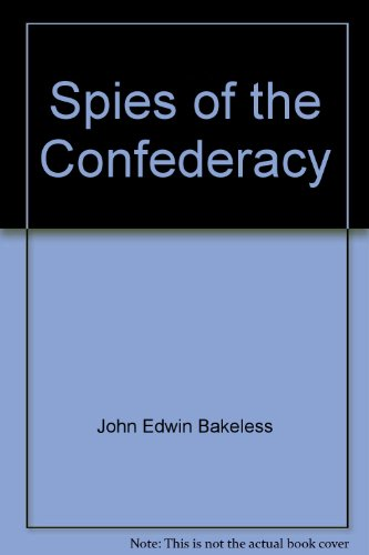 Spies of the Confederacy: Bakeless, John