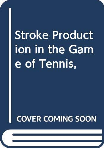 9780397007189: Stroke Production in the Game of Tennis,