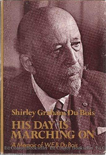 His Day Is Marching On: A Memoir of W.E. B. Du Bois: Du Bois, Shirley Graham