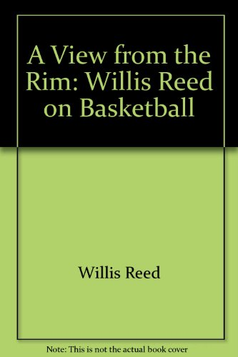A View from the Rim: Willis Reed on Basketball,: Willis Reed