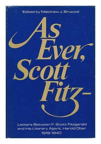 As ever, Scott Fitz -- ; letters between F. Scott Fitzgerald and his literary agent Harold Ober, ...