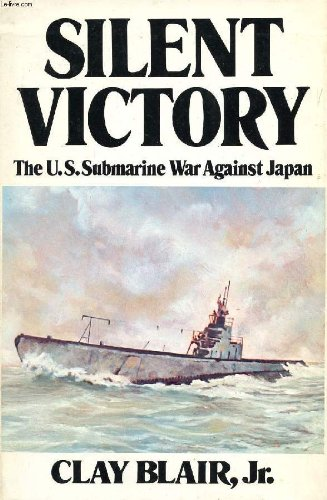 Silent Victory The U.S. Submarine War Against Japan