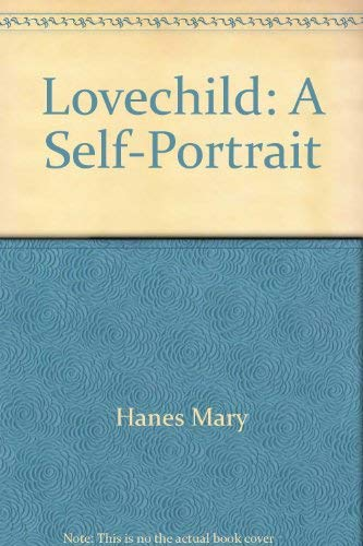 LOVECHILD: A Self-Portrait: Hanes, Mary