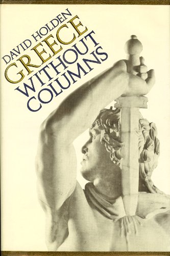 Greece without Columns: The Making of the Modern Greeks: Holden, David