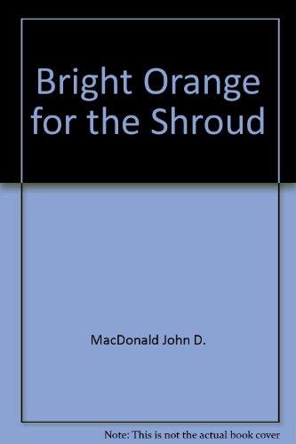 Bright Orange for the Shroud: MacDonald, John D.